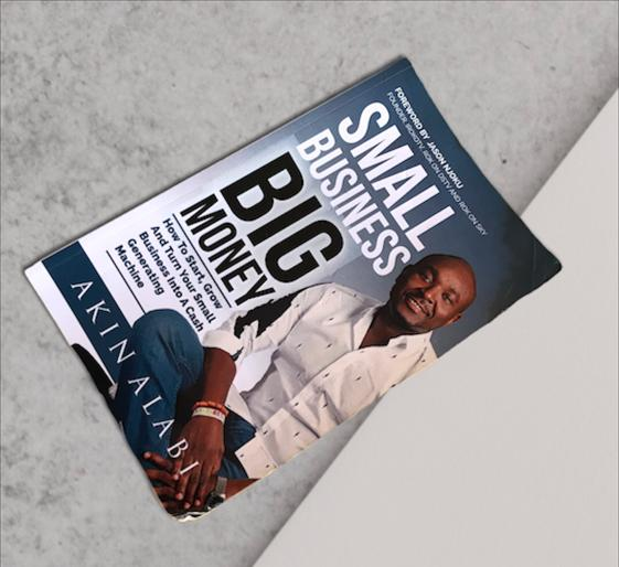 A copy of the book, small business, big money by Akin Alabi